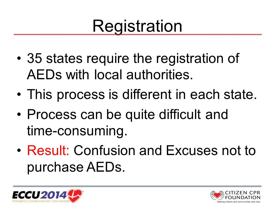 Registration 35 states require the registration of AEDs with local authorities.