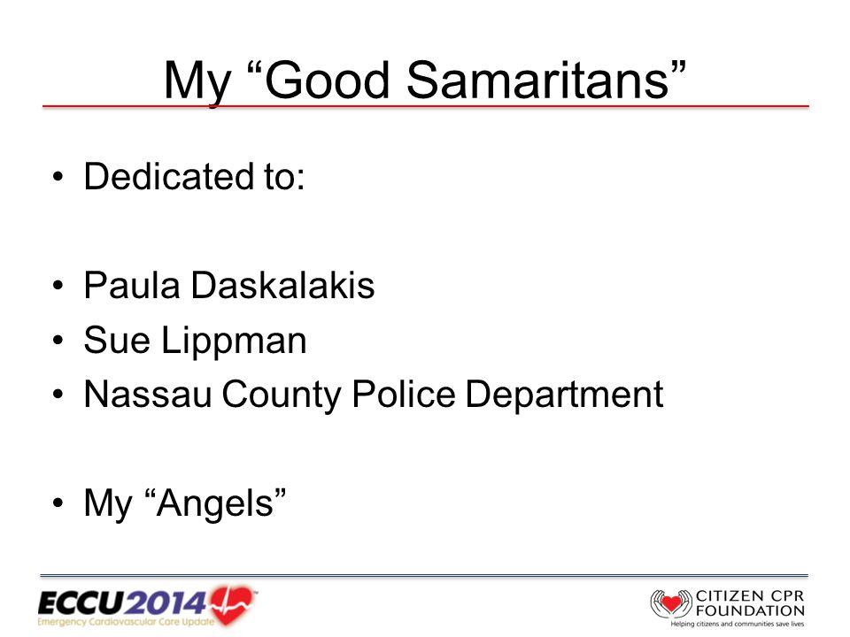 My Good Samaritans Dedicated to: Paula Daskalakis Sue Lippman Nassau County Police Department My Angels