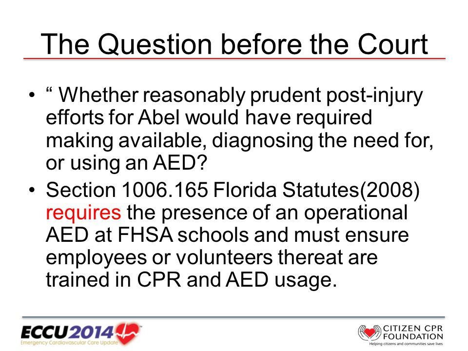 The Question before the Court Whether reasonably prudent post-injury efforts for Abel would have required making available, diagnosing the need for, or using an AED.