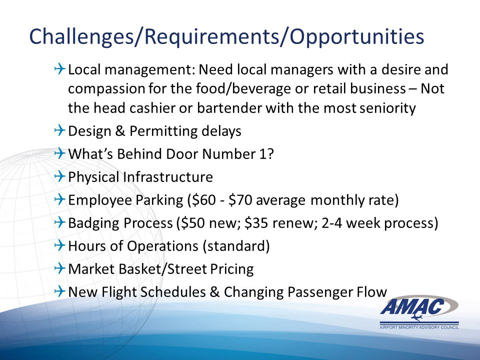 Challenges/Requirements/Opportunities  Local management: Need local managers with a desire and compassion for the food/beverage or retail business – Not the head cashier or bartender with the most seniority  Design & Permitting delays  What's Behind Door Number 1.