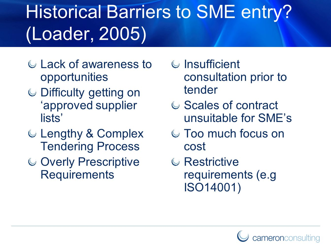 Historical Barriers to SME entry? (Loader, 2005) Lack of awareness to opportunities Difficulty getting on 'approved supplier lists' Lengthy & Complex