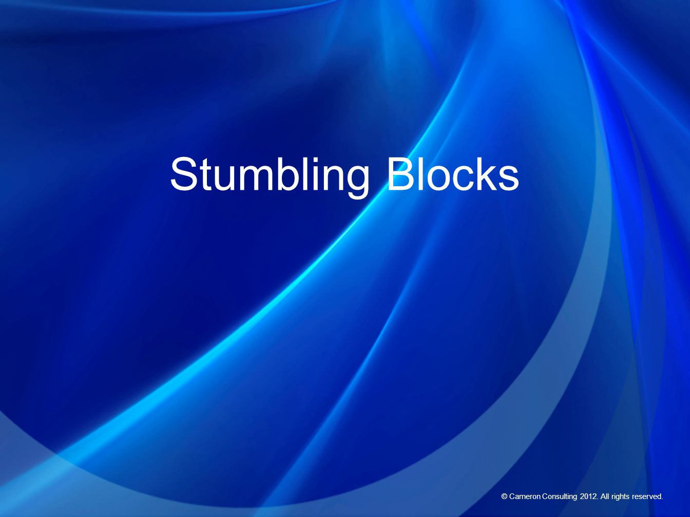 © Cameron Consulting 2012. All rights reserved. Stumbling Blocks