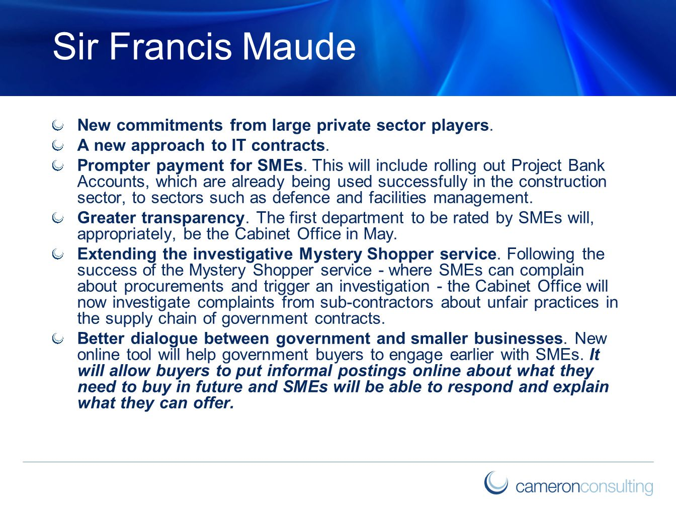 Sir Francis Maude New commitments from large private sector players. A new approach to IT contracts. Prompter payment for SMEs. This will include roll