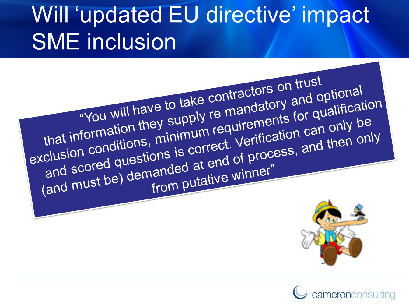 Will 'updated EU directive' impact SME inclusion You will have to take contractors on trust that information they supply re mandatory and optional exclusion conditions, minimum requirements for qualification and scored questions is correct.