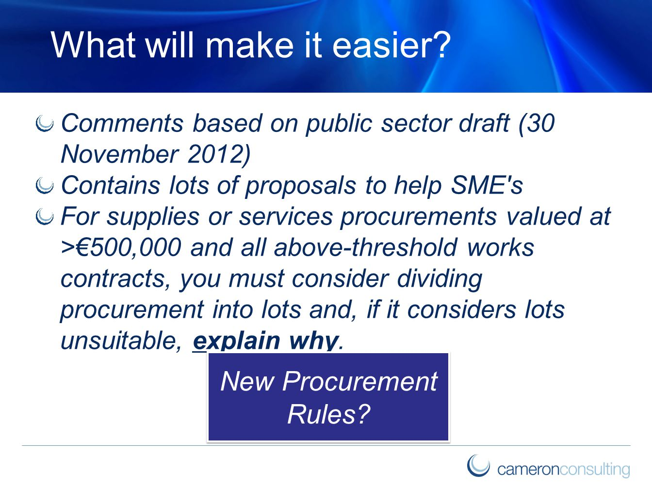 What will make it easier? Comments based on public sector draft (30 November 2012) Contains lots of proposals to help SME's For supplies or services p