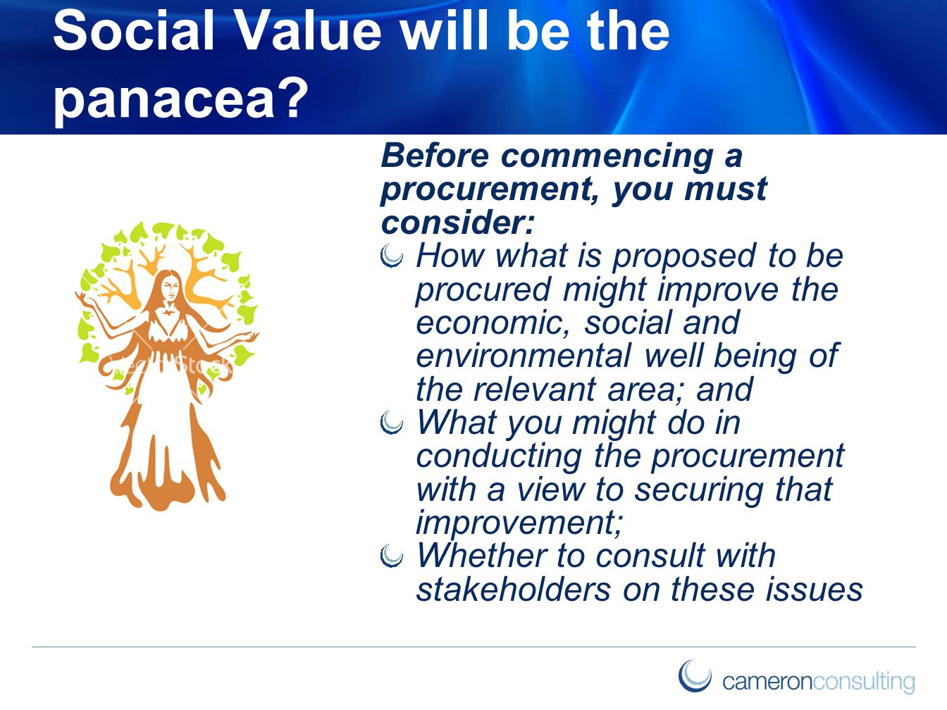 Social Value will be the panacea? Before commencing a procurement, you must consider: How what is proposed to be procured might improve the economic,