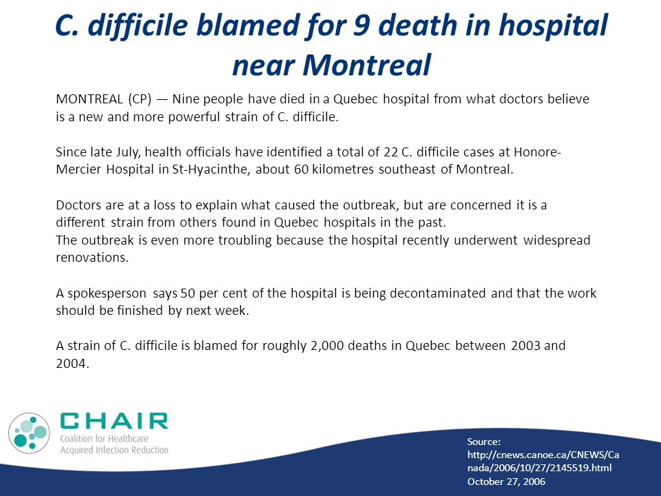 C. difficile blamed for 9 death in hospital near Montreal MONTREAL (CP) — Nine people have died in a Quebec hospital from what doctors believe is a ne