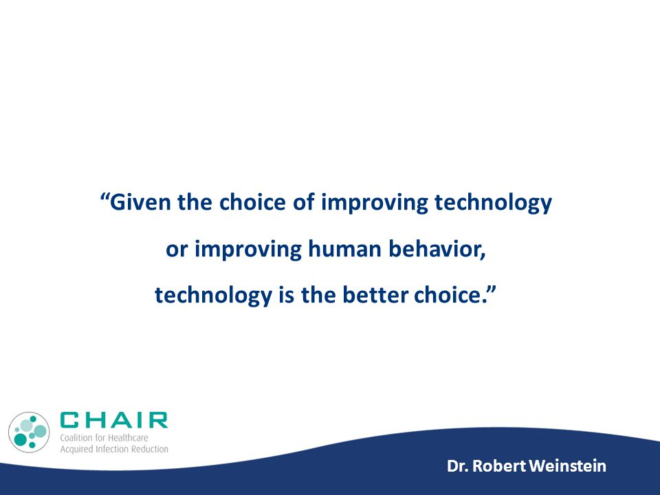 Given the choice of improving technology or improving human behavior, technology is the better choice. Dr.