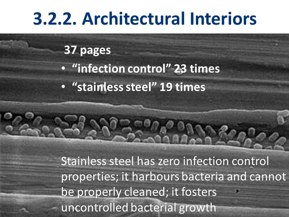 """3.2.2. Architectural Interiors 37 pages """"infection control"""" 23 times """"stainless steel"""" 19 times Stainless steel has zero infection control properties;"""