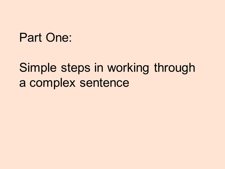 Part One: Simple steps in working through a complex sentence