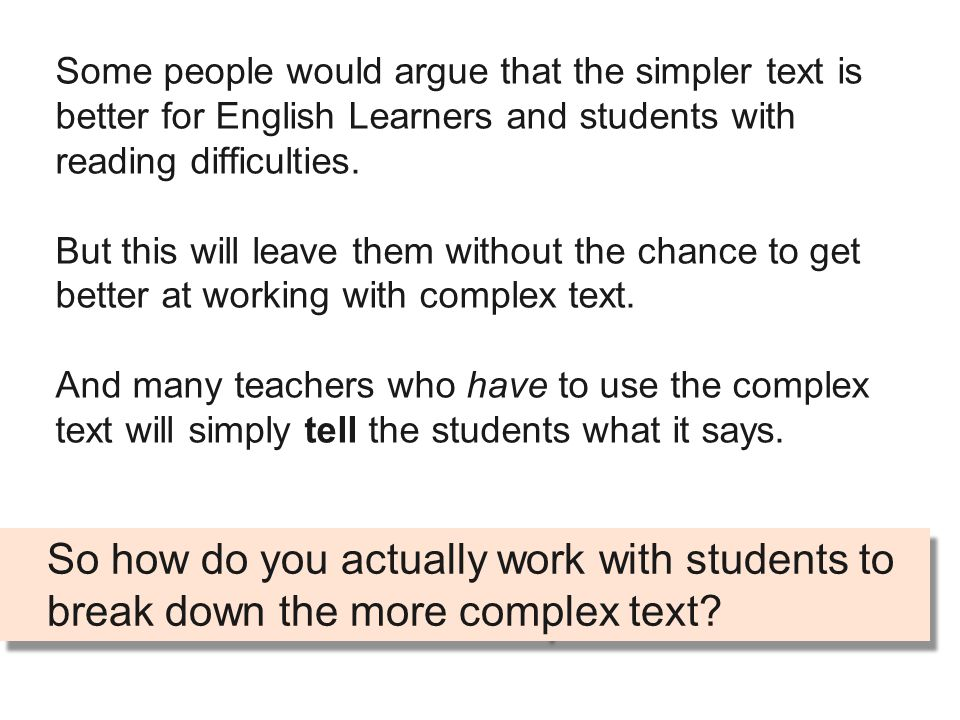 Some people would argue that the simpler text is better for English Learners and students with reading difficulties.