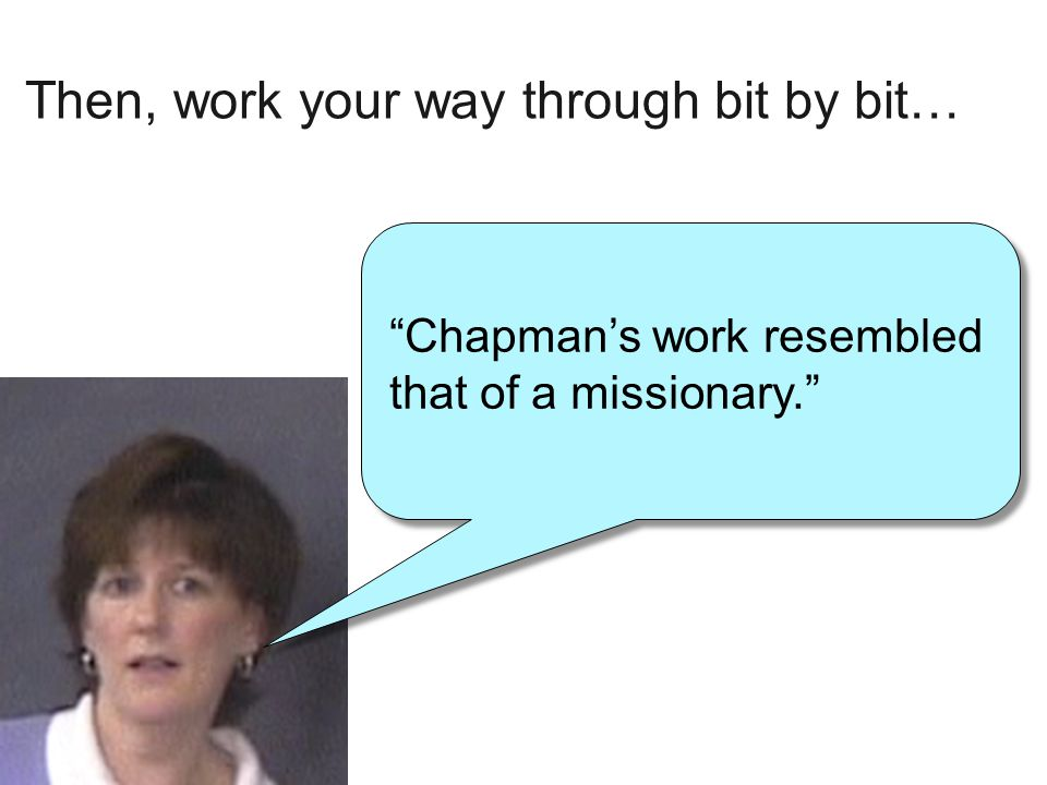 """Then, work your way through bit by bit… """"Chapman's work resembled that of a missionary."""""""