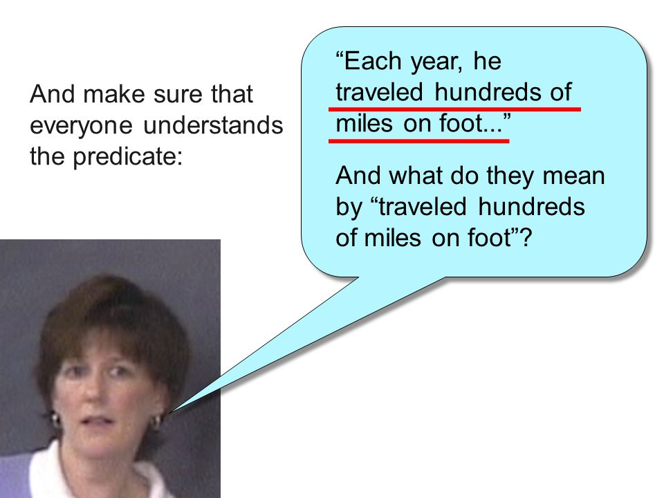 """""""Each year, he traveled hundreds of miles on foot..."""" And make sure that everyone understands the predicate: And what do they mean by """"traveled hundre"""