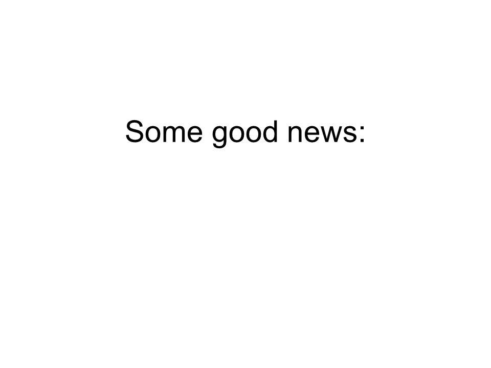 Some good news: