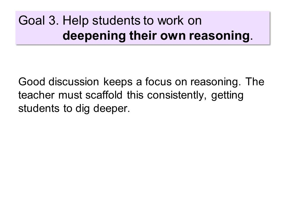 Good discussion keeps a focus on reasoning.