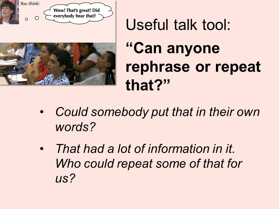 Useful talk tool: Can anyone rephrase or repeat that Could somebody put that in their own words.
