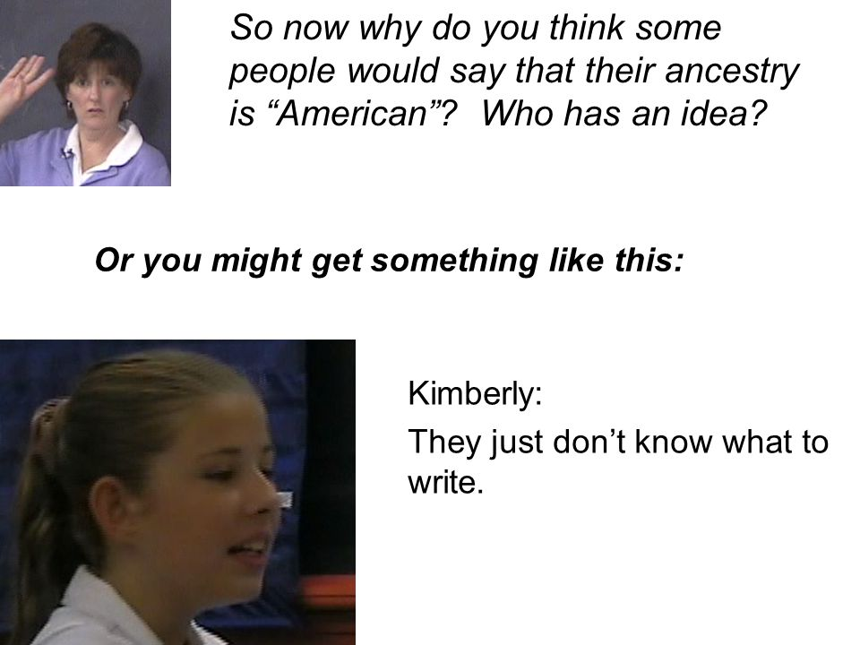 Kimberly: They just don't know what to write. Or you might get something like this: So now why do you think some people would say that their ancestry