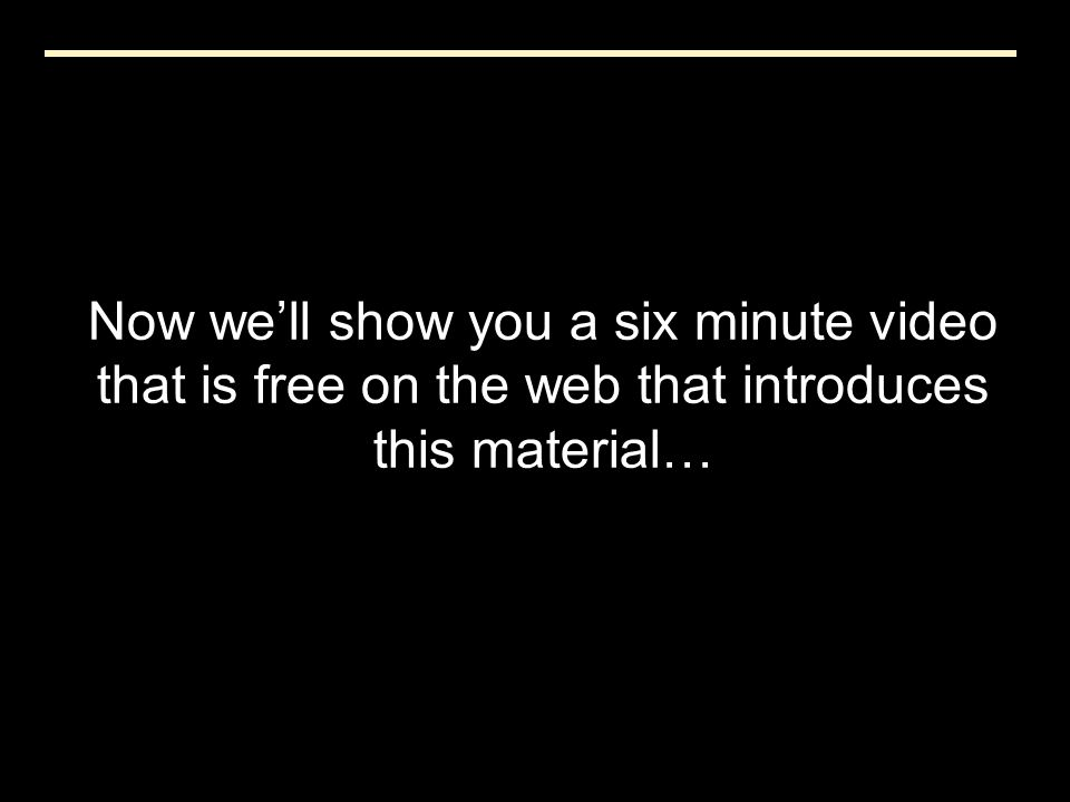 Now we'll show you a six minute video that is free on the web that introduces this material…