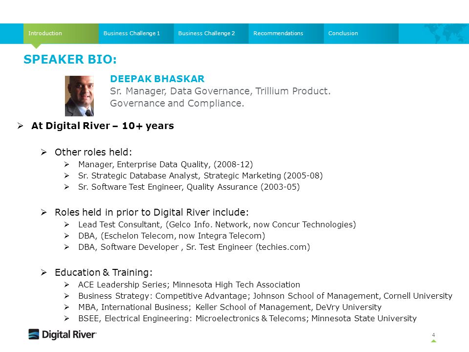 SPEAKER BIO: 4 IntroductionBusiness Challenge 1Business Challenge 2RecommendationsConclusion  At Digital River – 10+ years  Other roles held:  Mana