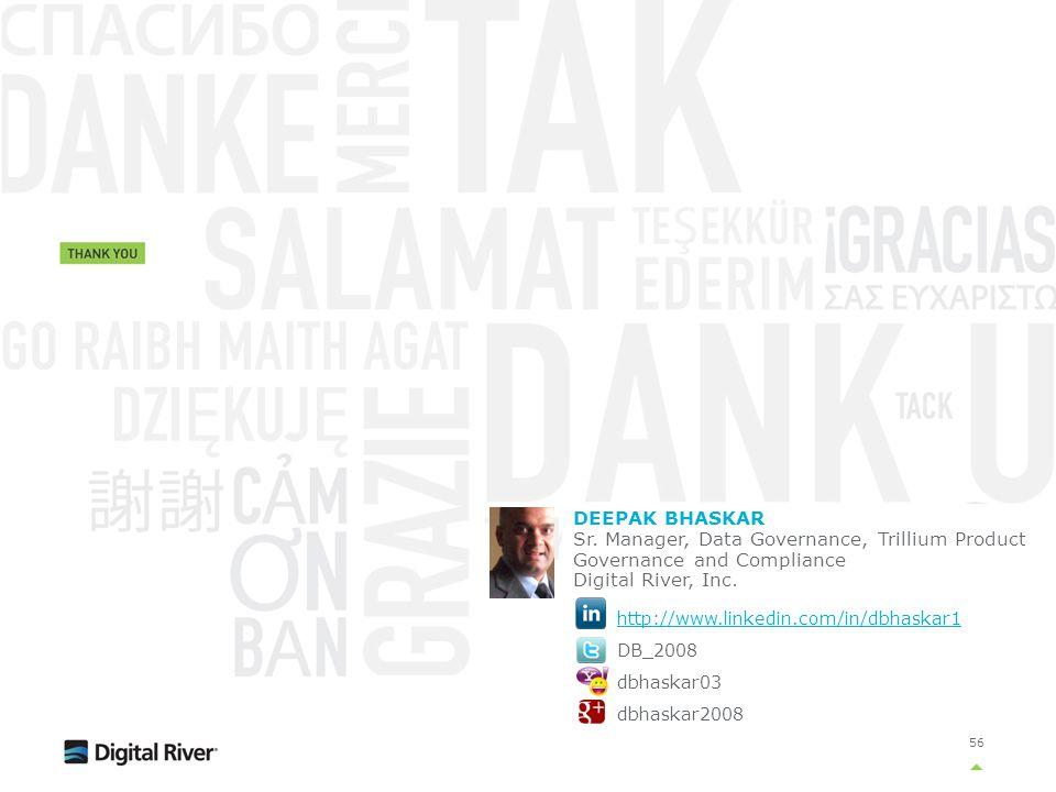 56 DEEPAK BHASKAR Sr. Manager, Data Governance, Trillium Product Governance and Compliance Digital River, Inc. http://www.linkedin.com/in/dbhaskar1 DB