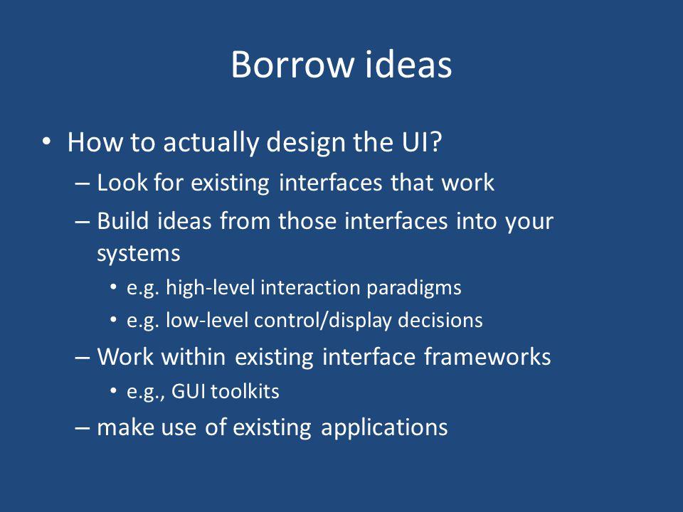 Borrow ideas How to actually design the UI.