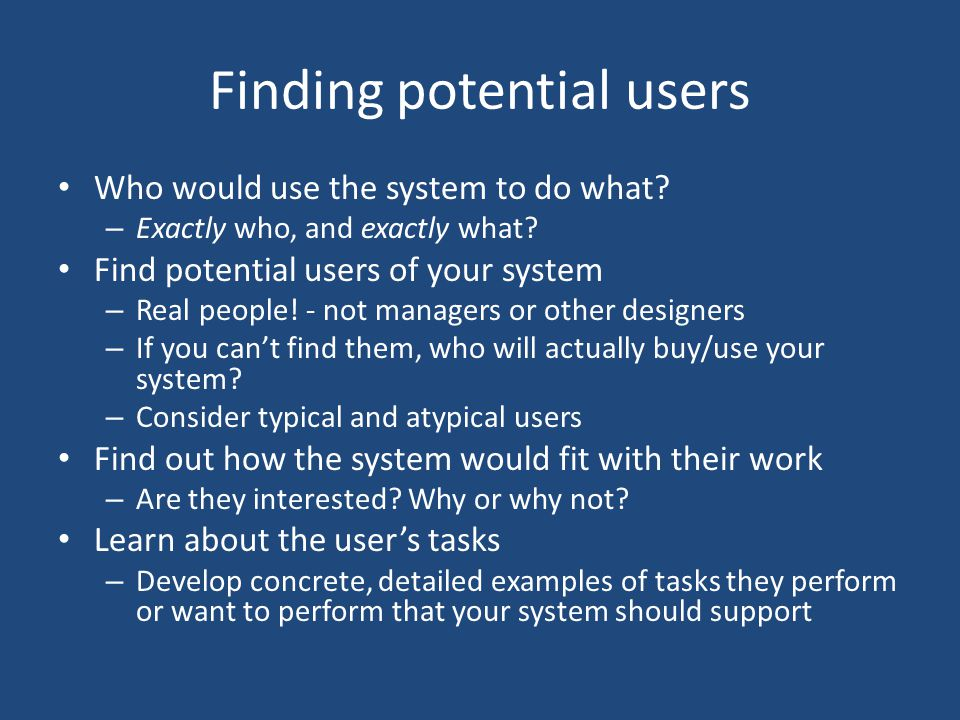 Choose representative tasks What are the core tasks the system must support.