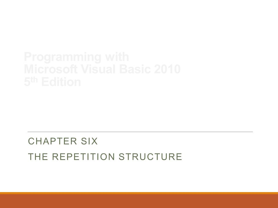 Programming with Microsoft Visual Basic 2010, 5 th Edition Nested Repetition Structures Nested repetition structure ◦Inner loop placed entirely within outer loop ◦Inner loop is referred to as nested loop Clocks use nested loops to keep track of time Minute and second hands of clock can be compared to loops ◦Outer loop corresponds to minute hand ◦Inner loop corresponds to second hand 32