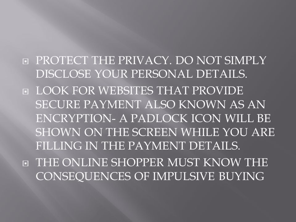  PROTECT THE PRIVACY. DO NOT SIMPLY DISCLOSE YOUR PERSONAL DETAILS.