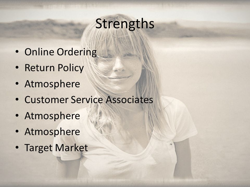 Strengths Online Ordering Return Policy Atmosphere Customer Service Associates Atmosphere Target Market