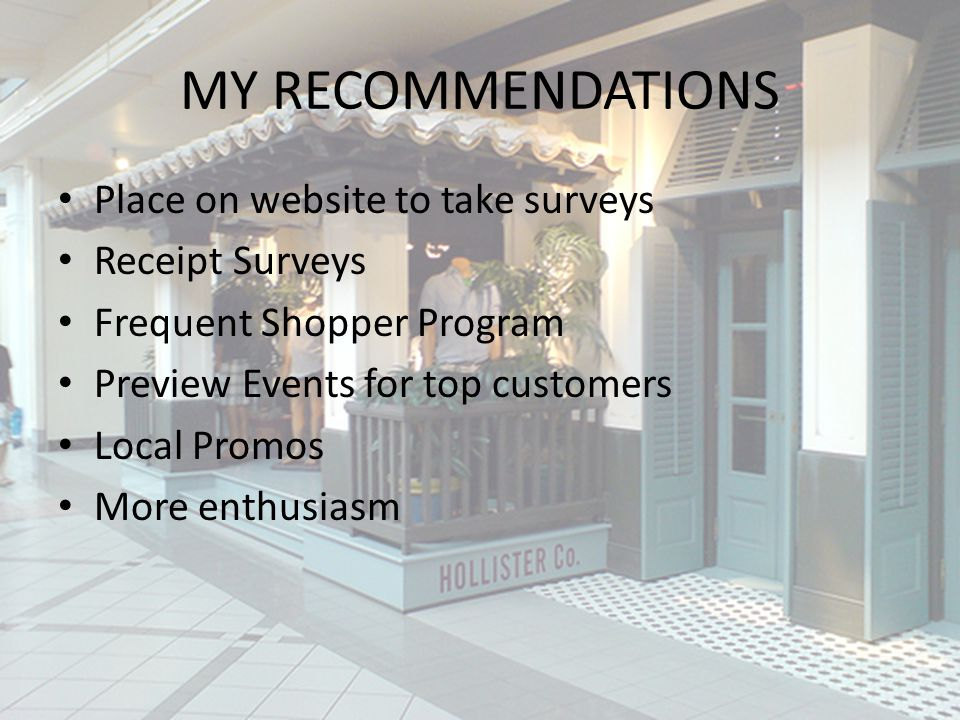MY RECOMMENDATIONS Place on website to take surveys Receipt Surveys Frequent Shopper Program Preview Events for top customers Local Promos More enthus