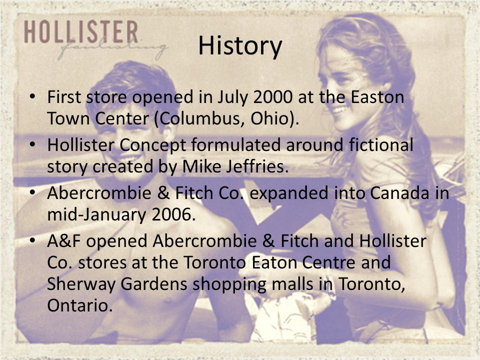 History Continued… Starting summer 2007, Abercrombie & Fitch Co.