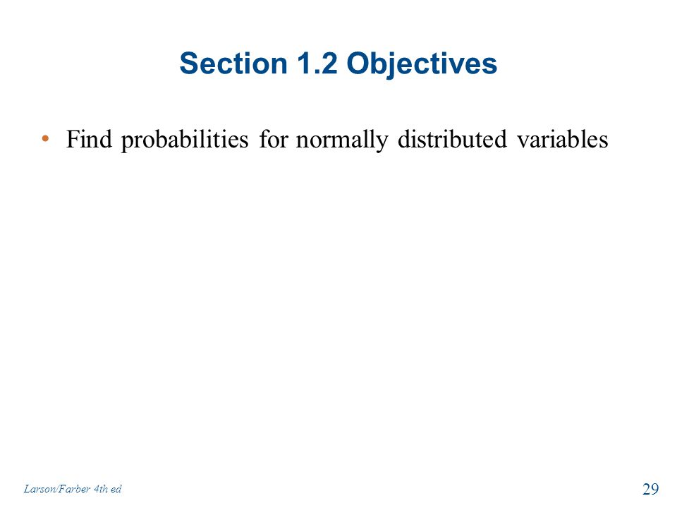 Section 1.2 Objectives Find probabilities for normally distributed variables 29 Larson/Farber 4th ed