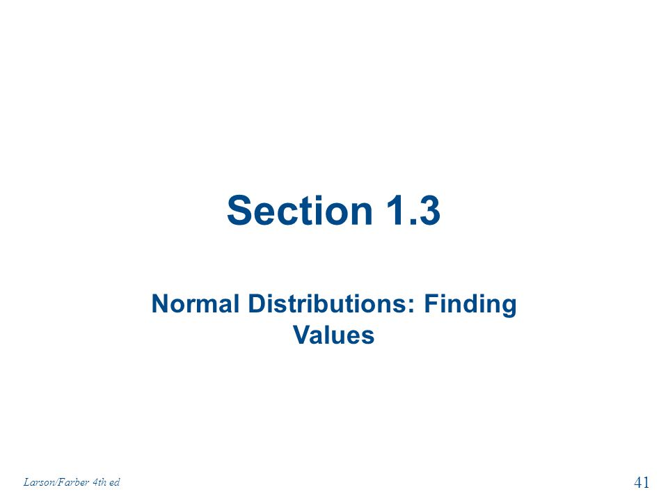 Section 1.3 Normal Distributions: Finding Values 41 Larson/Farber 4th ed