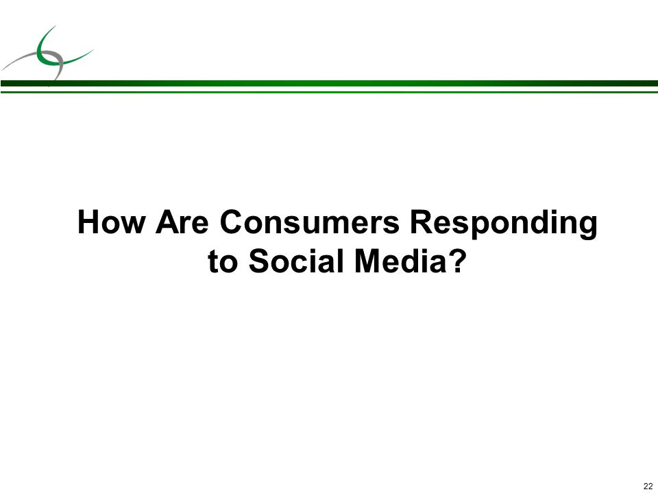 22 How Are Consumers Responding to Social Media