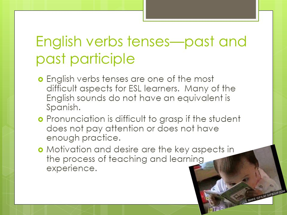 English verbs tenses—past and past participle  English verbs tenses are one of the most difficult aspects for ESL learners. Many of the English sound