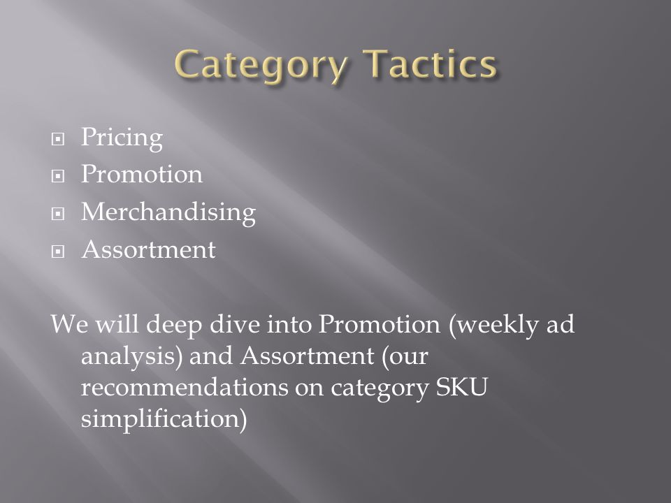  Pricing  Promotion  Merchandising  Assortment We will deep dive into Promotion (weekly ad analysis) and Assortment (our recommendations on category SKU simplification)