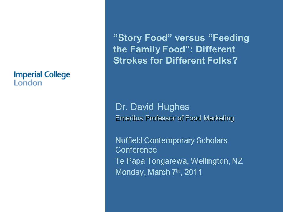 Dr. David Hughes Emeritus Professor of Food Marketing Nuffield Contemporary Scholars Conference Te Papa Tongarewa, Wellington, NZ Monday, March 7 th,
