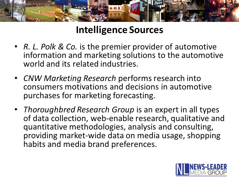 Intelligence Sources R. L. Polk & Co. is the premier provider of automotive information and marketing solutions to the automotive world and its relate
