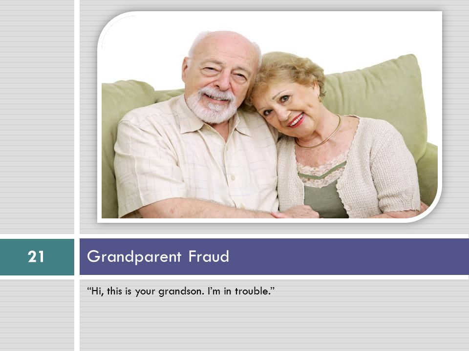 """Hi, this is your grandson. I'm in trouble."" Grandparent Fraud 21"