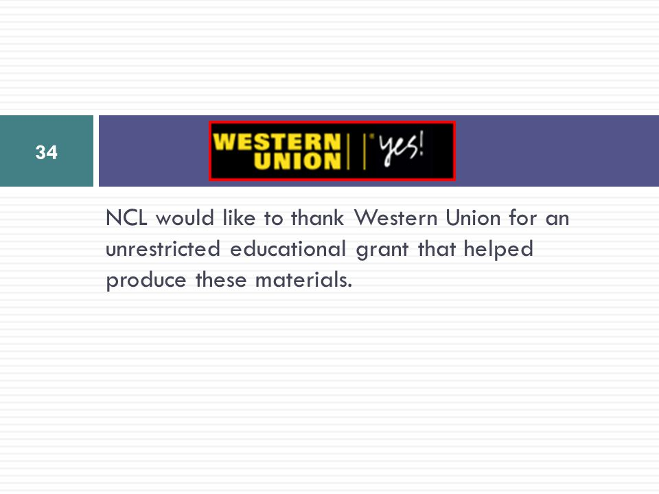 NCL would like to thank Western Union for an unrestricted educational grant that helped produce these materials. 34