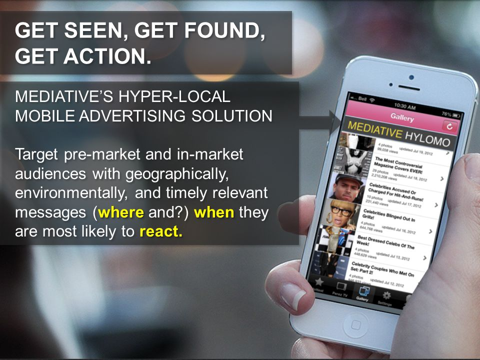 GET SEEN, GET FOUND, GET ACTION. MEDIATIVE'S HYPER-LOCAL MOBILE ADVERTISING SOLUTION where when react. Target pre-market and in-market audiences with