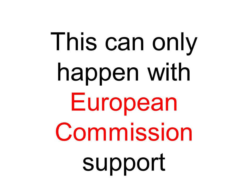 This can only happen with European Commission support