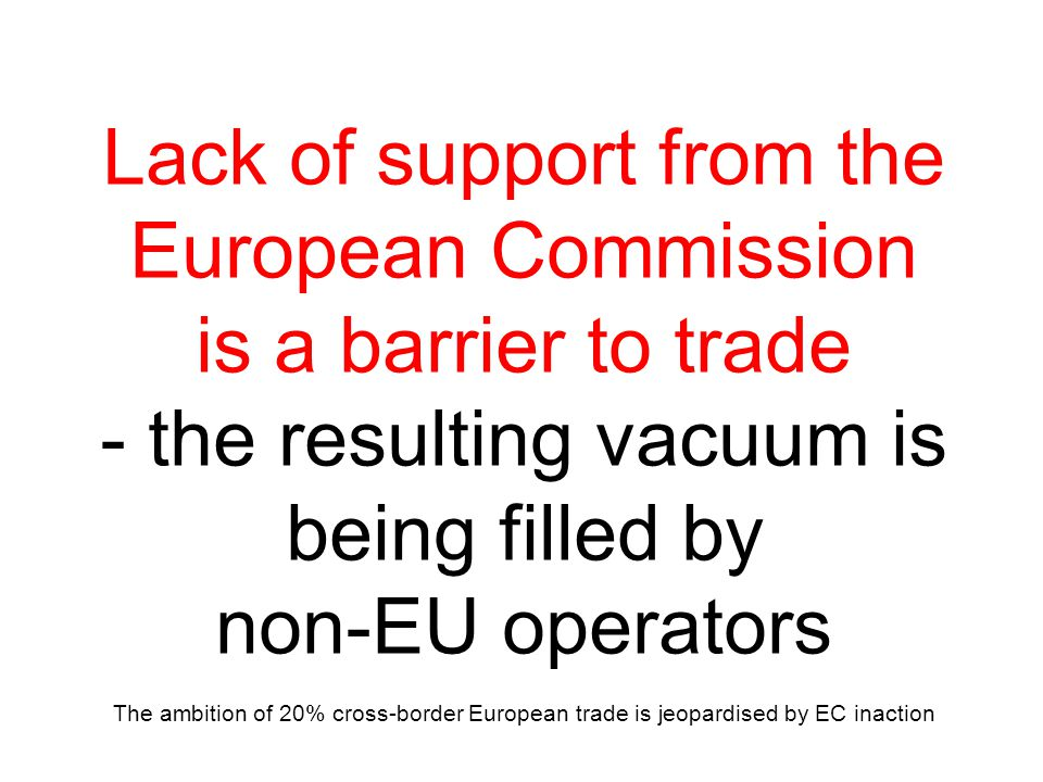 Lack of support from the European Commission is a barrier to trade - the resulting vacuum is being filled by non-EU operators The ambition of 20% cross-border European trade is jeopardised by EC inaction