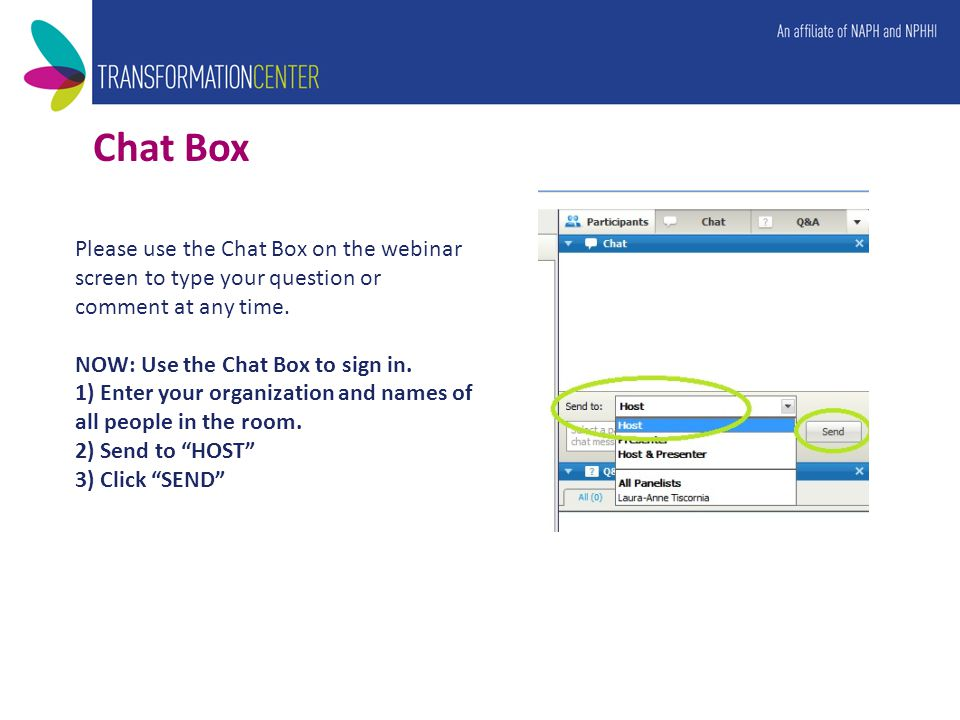 Chat Box Please use the Chat Box on the webinar screen to type your question or comment at any time.