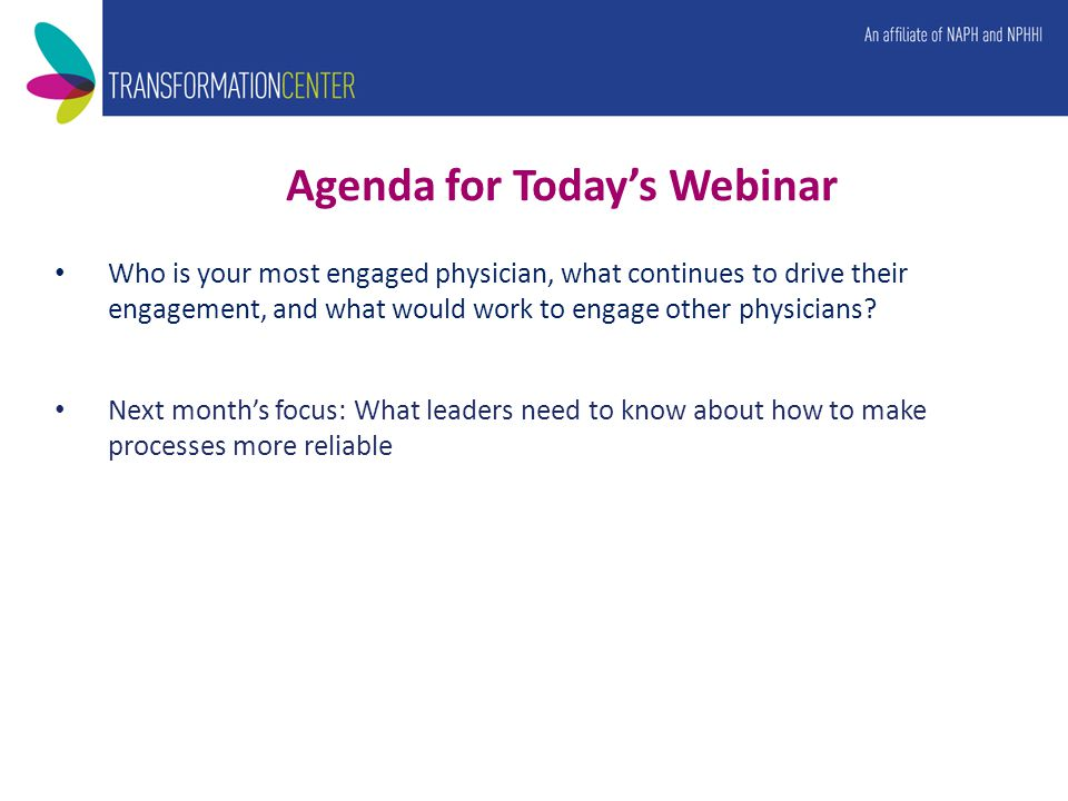Agenda for Today's Webinar Who is your most engaged physician, what continues to drive their engagement, and what would work to engage other physicians.