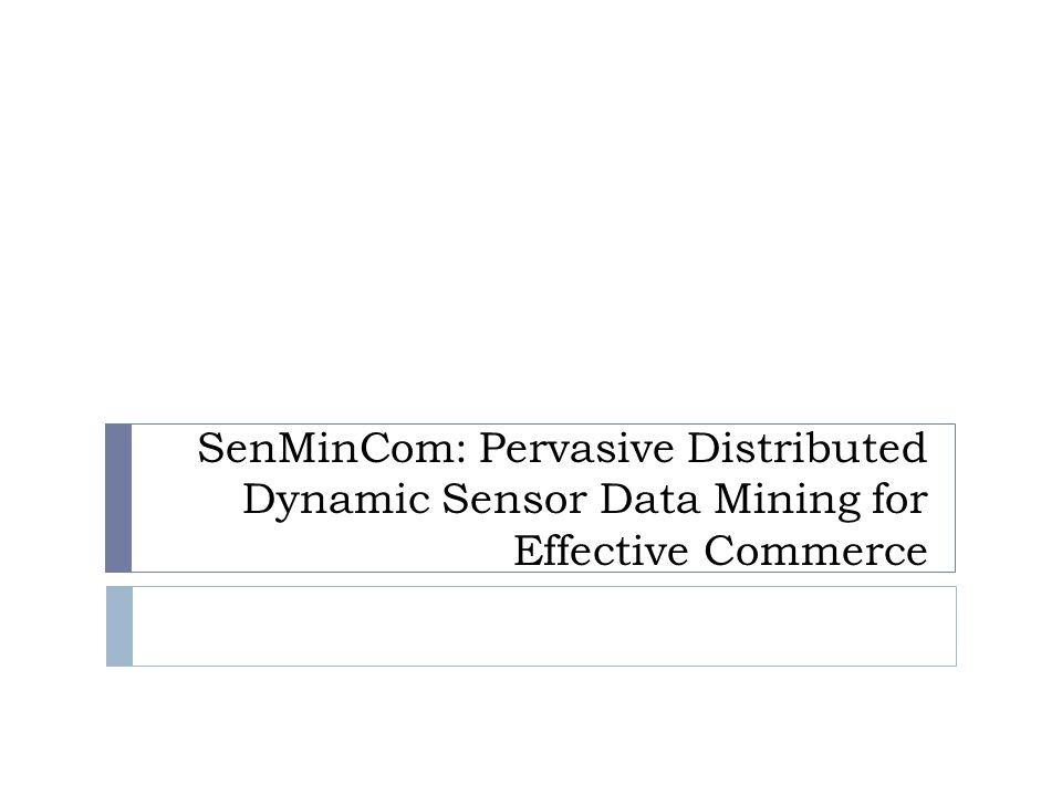 SenMinCom: Pervasive Distributed Dynamic Sensor Data Mining for Effective Commerce