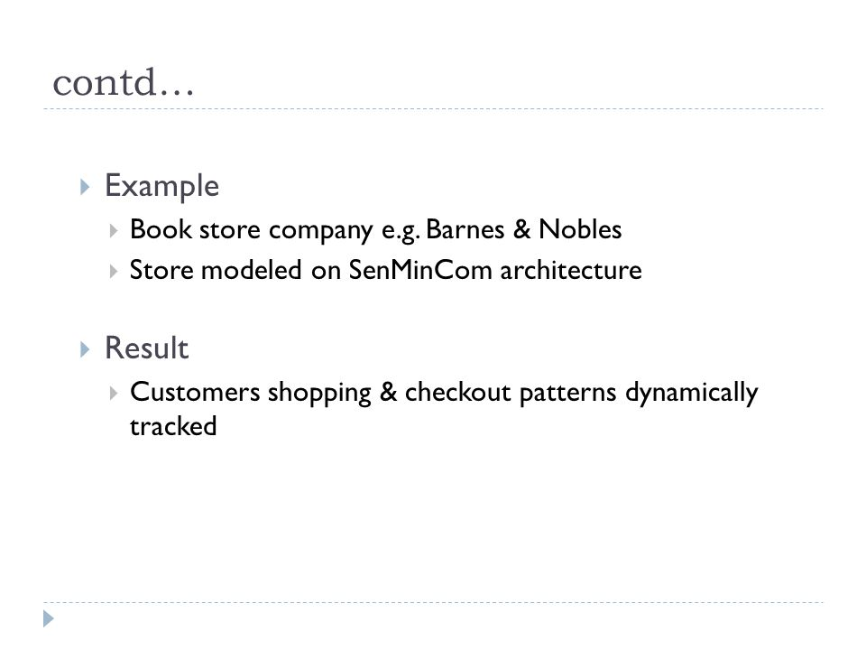 contd…  Example  Book store company e.g. Barnes & Nobles  Store modeled on SenMinCom architecture  Result  Customers shopping & checkout patterns