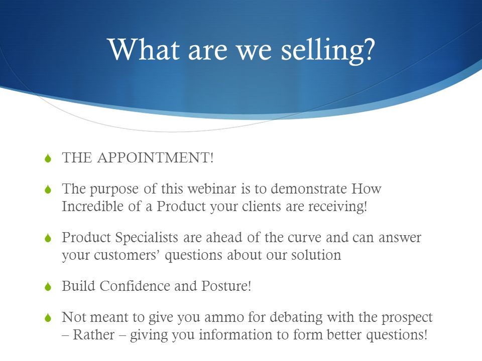 What are we selling.  THE APPOINTMENT.