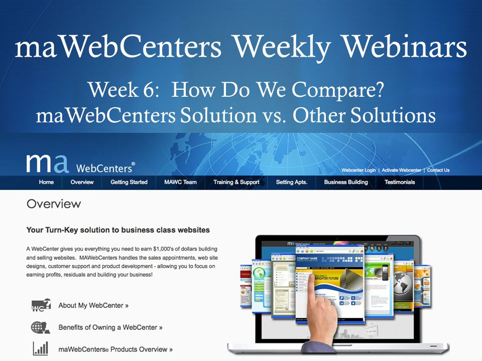  maWebCenters Weekly Webinars Week 6: How Do We Compare? maWebCenters Solution vs. Other Solutions