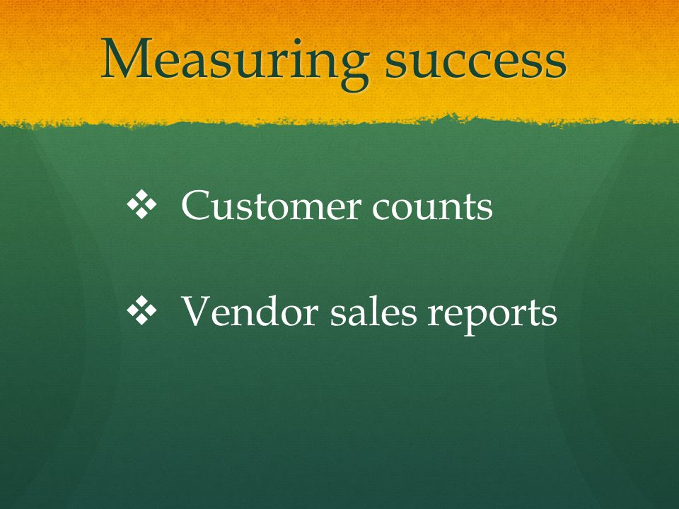 Measuring success   Customer counts   Vendor sales reports